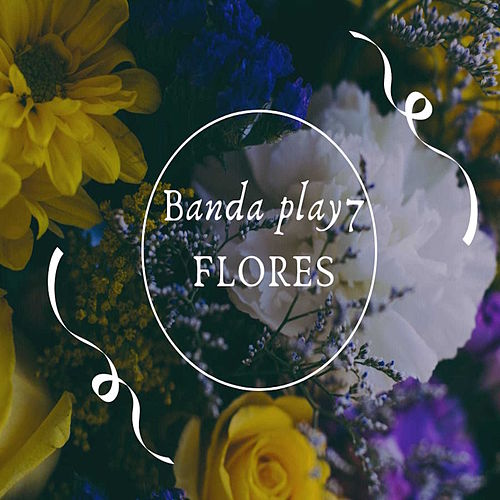 Flores by Banda Play 7
