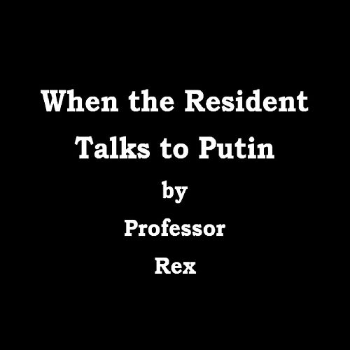 When the Resident Talks to Putin de Professor Rex