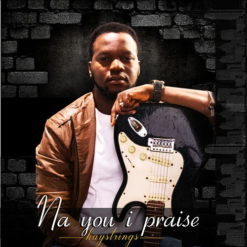 NA YOU I Praise by Kaystrings