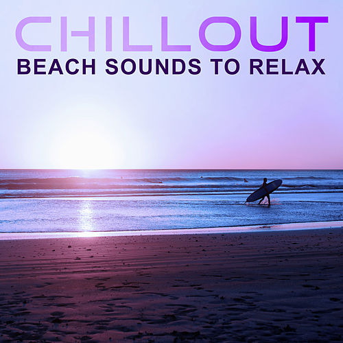 Chillout Beach Sounds to Relax – Relaxing Time, Calming Chill Sounds, Sexy Beat, Sensual Chill by Chill Out