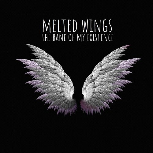 The Bane of My Existence by Melted Wings