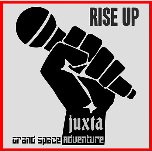 Rise Up by Juxta
