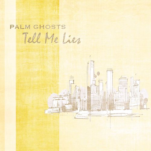 Tell Me Lies by Palm Ghosts