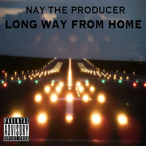 Long Way from Home by Nay The Producer