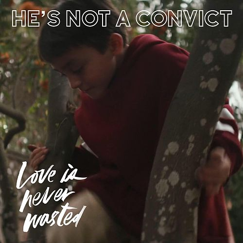 He's Not a Convict (Original Score: Love Is Never Wasted) by Justin Sinclair