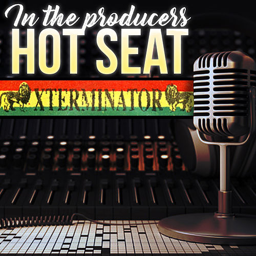 In The Producer's Hot Seat - Xterminator by Various Artists