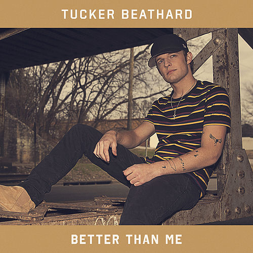 Better Than Me by Tucker Beathard