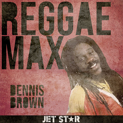 Reggae Max: Dennis Brown by Dennis Brown