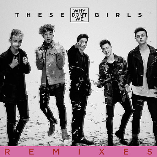 These Girls (Remixes) von Why Don't We