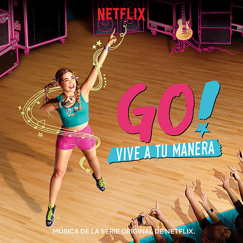Go! Vive A Tu Manera (Soundtrack from the Netflix Original Series) de Original Cast of Go! Vive A Tu Manera