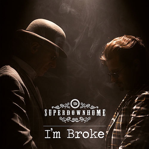 I'm Broke by Superdownhome