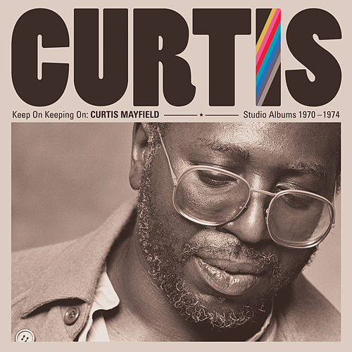 Keep On Keeping On: Curtis Mayfield Studio Albums 1970-1974 (Remastered) de Curtis Mayfield