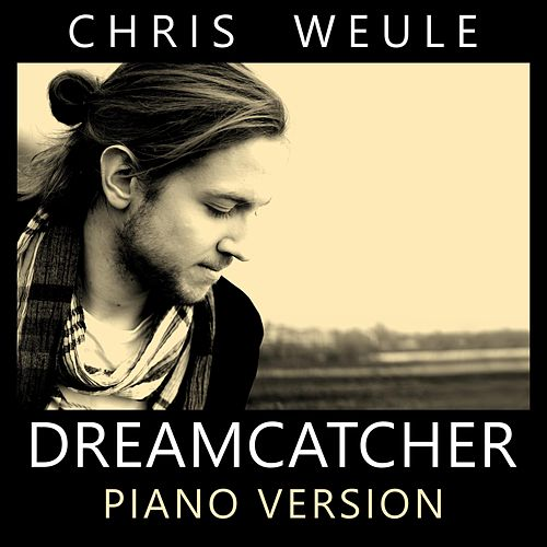 Dreamcatcher (Piano Version) by Chris Weule