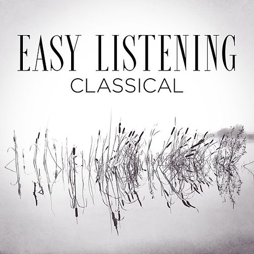 Easy Listening Classical by Various Artists