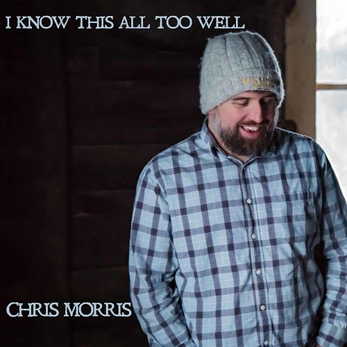 I Know This All Too Well by Chris Morris