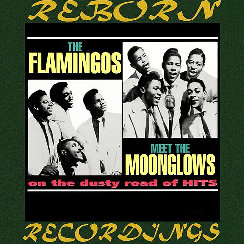 The Flamingos Meet the Moonglows on the Dusty Road of Hits (HD Remastered) de The Flamingos