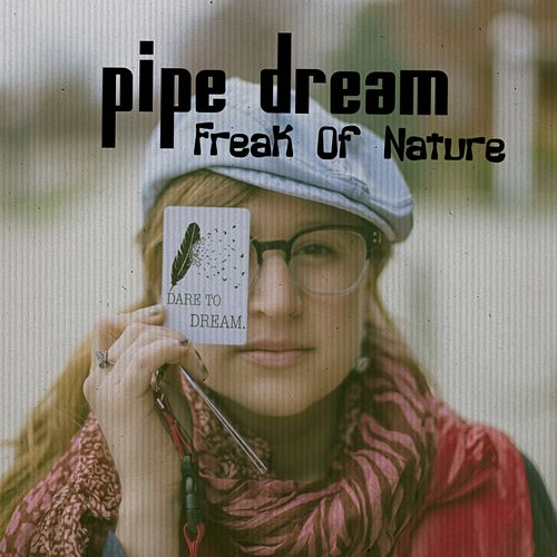 Freak of Nature by Pipe Dream