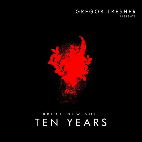 Gregor Tresher Pres. 10 Years Break New Soil by Various Artists
