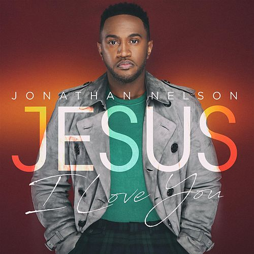 Jesus I Love You by Jonathan Nelson