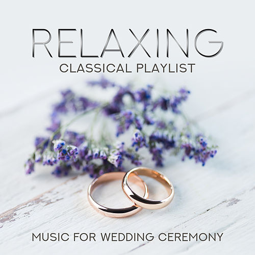 Relaxing Classical Playlist: Music for Wedding Ceremony by Various Artists