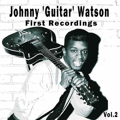 Johnny 'Guitar' Watson / First Recordings, Vol. 2 by Johnny 'Guitar' Watson