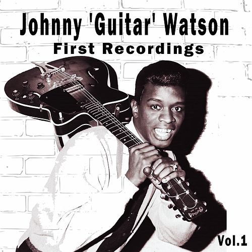 Johnny 'Guitar' Watson / First Recordings, Vol. 1 von Johnny 'Guitar' Watson