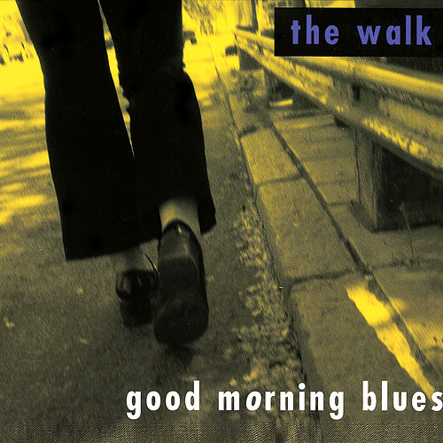 The walk by Good Morning Blues