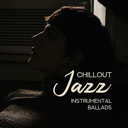 Chillout Jazz Instrumental Ballads von Relaxing Instrumental Music