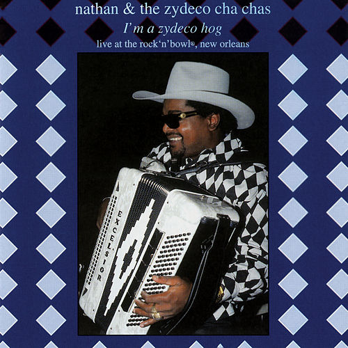 I'm A Zydeco Hog (Live) by Nathan & The Zydeco Cha Chas