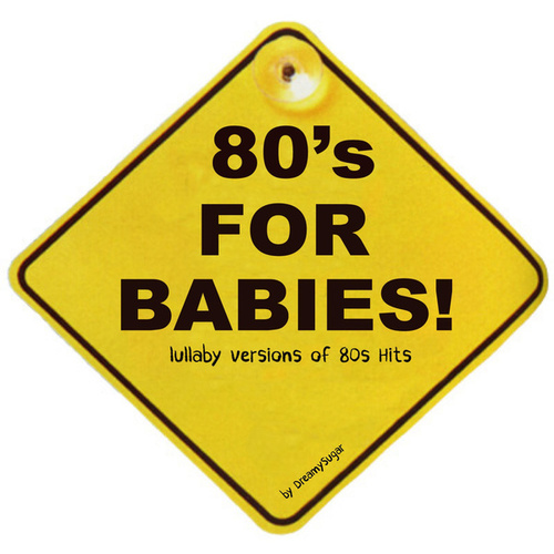 80's for Babies (Lullaby Versions of 80's Hits) de Dreamy Sugar