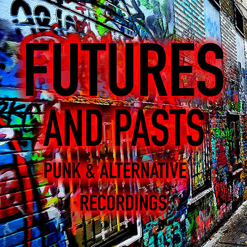 Futures And Pasts Punk & Alternative Recordings by Various Artists