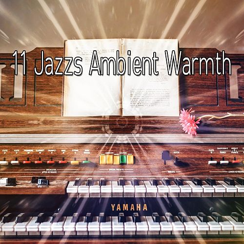 11 Jazzs Ambient Warmth by Chillout Lounge