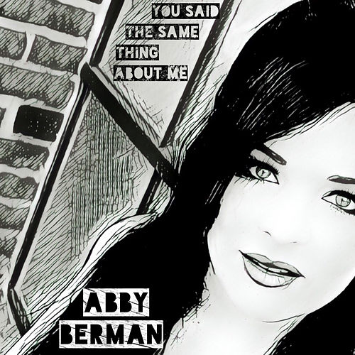 You Said the Same Thing About Me (Stripped) by Abby Berman