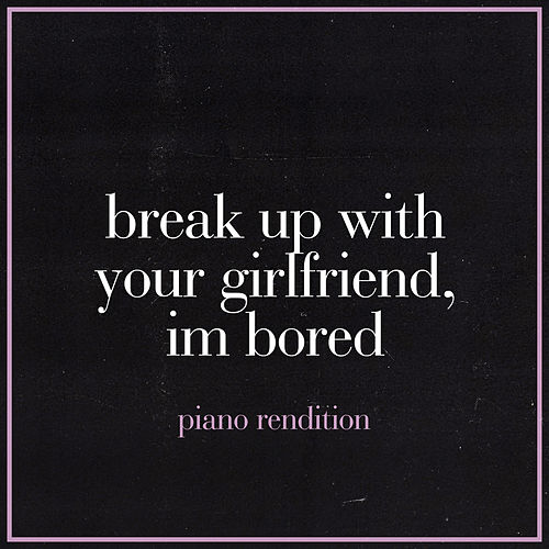 break up with your girlfriend, i'm bored (Piano Rendition) by The Blue Notes