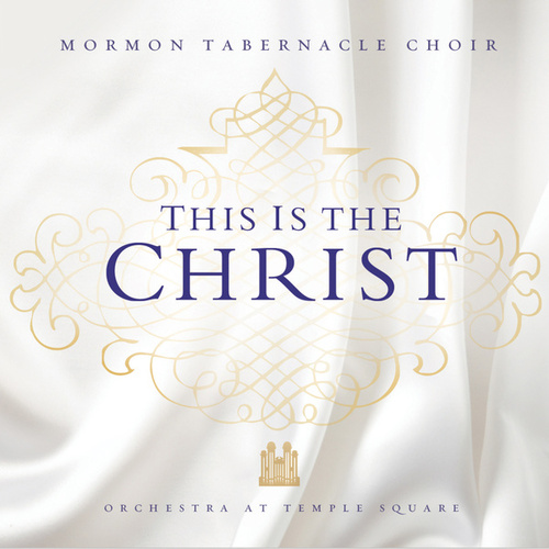 This Is the Christ de Mormon Tabernacle Choir & Orchestra at Temple Square
