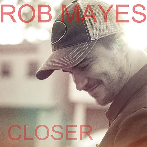 Closer by Rob Mayes