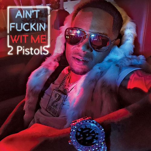 Aint Fuckin Wit Me by 2 Pistols