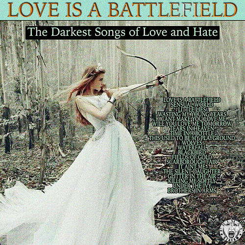 Love Is A Battlefield - The Darkest Songs Of Love And Hate by Various Artists