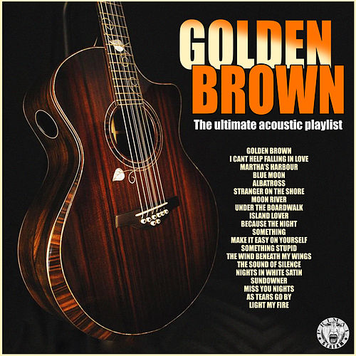 Golden Brown - The Ultimate Acoustic Playlist by Various Artists