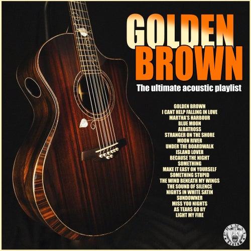 Golden Brown - The Ultimate Acoustic Playlist de Various Artists