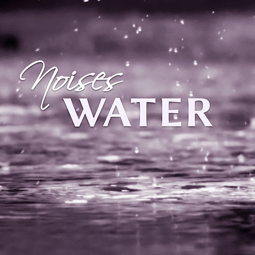 Noises Water - Buzz Drop, Murmurs Brook, Sounds of Nature, Wonderful Nature, Quiet Surroundings by Rain Sounds Nature Collection