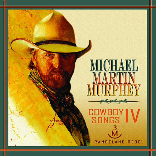 Cowboy Songs IV: Rangeland Rebel by Michael Martin Murphey