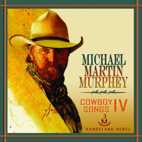 Cowboy Songs IV: Rangeland Rebel by Michael Martin Murphey