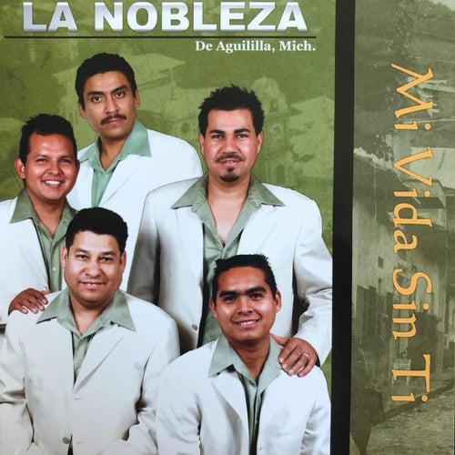 Mi Vida Sin Ti by La Nobleza De Aguililla
