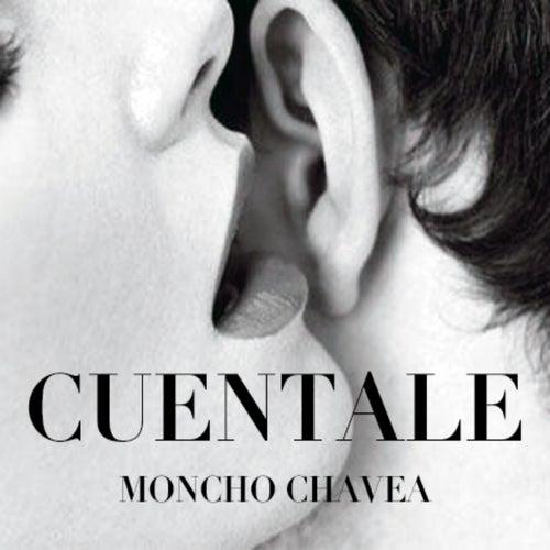 Cuéntale de Moncho Chavea