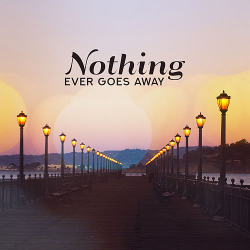 Nothing Ever Goes Away: Moody & Atmospheric Music di Various Artists