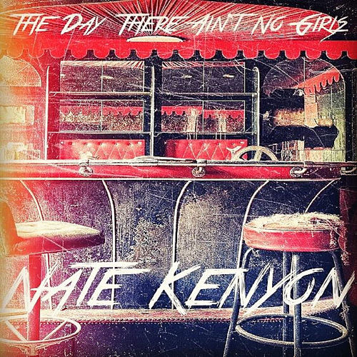 The Day There Ain't No Girls by Nate Kenyon