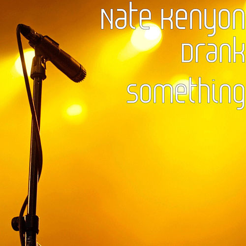 Drank Something by Nate Kenyon