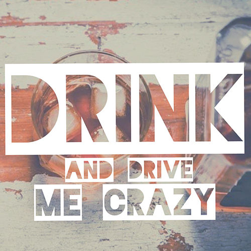 Drink and Drive Me Crazy by Nate Kenyon