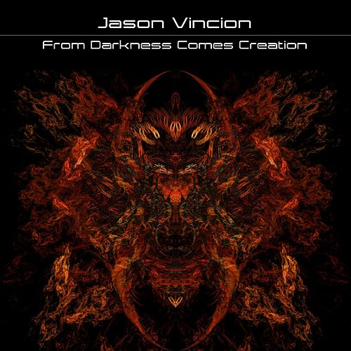 From Darkness Comes Creation by Jason Vincion